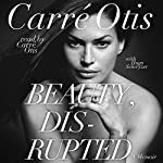 Beauty, Disrupted: The Carre Otis Story | Carre Otis,Hugo Schwyzer