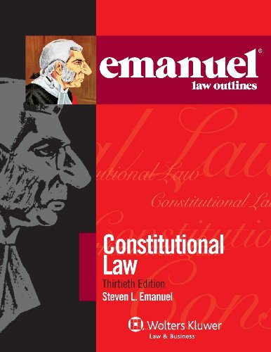 Emanuel Law Outlines: Constitutional Law, 30th Edition