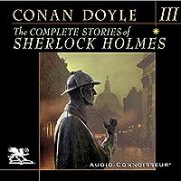 The Complete Stories of Sherlock Holmes, Volume 3 Hörbuch von Arthur Conan Doyle Gesprochen von: Charlton Griffin