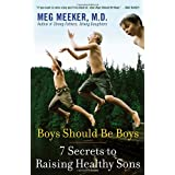 Boys Should Be Boys: 7 Secrets to Raising Healthy Sons ~ Margaret J. Meeker
