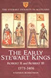 The Early Stewart Kings: Robert II and Robert III 1371-1406 (Stewart Dynasty in Scotland series)