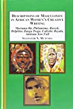 img - for Descriptions of Masculinity in African Women's Creative Writing: Mariama Ba, Philomeme Bassek, Delphine Zanga Tsogo, Calixthe Beyala, Aminata Sow Fall book / textbook / text book