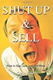 img - for Shut Up and Sell: How to Say Less and Sell More book / textbook / text book