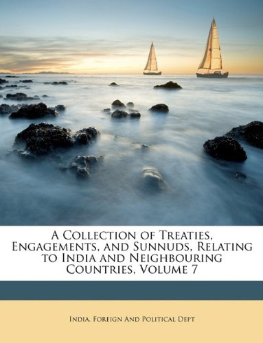 A Collection of Treaties, Engagements, and Sunnuds, Relating to India and Neighbouring Countries, Volume 7