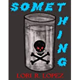 Some Thing ~ Lori R. Lopez