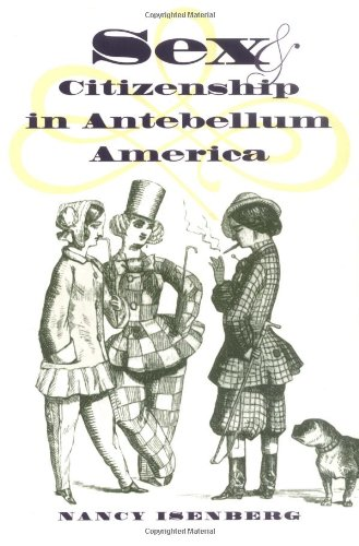 Sex and Citizenship in Antebellum America (Gender and...