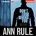 Don't Look Behind You: And Other True Cases: Ann Rule's Crime Files, Book 15 Audiobook by Ann Rule Narrated by Laural Merlington