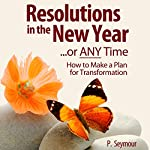 Resolutions in the New Year...or Any Time: How to Make a Plan for Transformation | P. Seymour