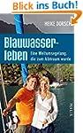 Blauwasserleben: Eine Weltumsegelung,...