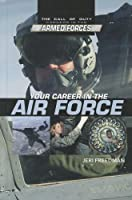 Your Career in the Air Force (The Call of Duty: Careers in the Armed Forces)