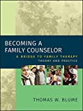 img - for Becoming a Family Counselor: A Bridge to Family Therapy Theory and Practice by Blume, Thomas W. (2006) Hardcover book / textbook / text book