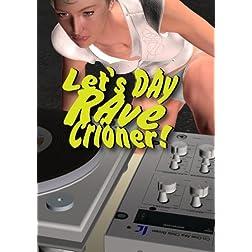 Let's Day Rave Crioner!
