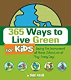 Sheri Amsel 365 Ways to Live Green for Kids: Saving the Environment at Home, School, or at Play-Every Day!