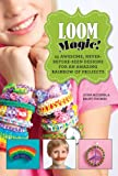 img - for Loom Magic!: 25 Awesome, Never-Before-Seen Designs for an Amazing Rainbow of Projects book / textbook / text book
