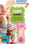 Loom Magic!: 25 Awesome, Never-Before...