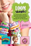Loom Magic!: 30 Awesome, Never-Before...