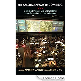 The American Way of Bombing: Changing Ethical and Legal Norms, from Flying Fortresses to Drones