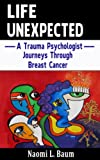 Life Unexpected: A Trauma Psychologist Journeys Through Breast Cancer