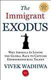 The Immigrant Exodus: Why America Is Losing the Global Race to Capture Entrepreneurial Talent