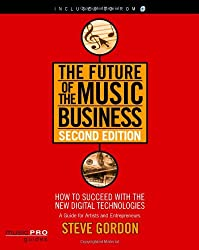 The Future of the Music Business: Music Pro Guides (Hal Leonard Music Pro Guides) (Future of the Music Business: How to Succeed with the New Digital)