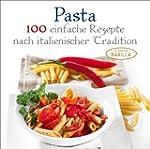 Pasta Kochbuch: 100 einfache Rezepte...