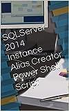 SQLServer 2014 Instance Alias Creator Power Shell Script (English Edition)