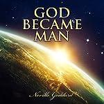 God Became Man: Neville Goddard Lectures   Neville Goddard