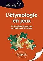 L'étymologie en jeux, De la culture des racines aux racines de la culture