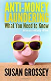 Susan Grossey Anti-Money Laundering: What You Need to Know (Jersey accountancy edition): A concise guide to anti-money laundering and countering the financing of ... working in the Jersey accountancy sector