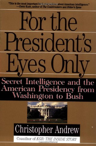 For the President's Eyes Only: Secret Intelligence and...