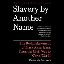 Slavery by Another Name: The Re-Enslavement of Black Americans from the Civil War to World War II (       UNABRIDGED) by Douglas A. Blackmon Narrated by Dennis Boutsikaris