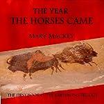 The Year the Horses Came   Mary Mackey