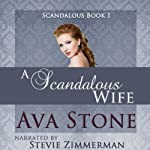 A Scandalous Wife: Scandalous Series, Book 1 - Volume 1 (       UNABRIDGED) by Ava Stone Narrated by Stevie Zimmerman