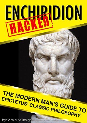 Epictetus - Enchiridion - The Modern Man's Guide to Epictetus' Classic Philosophy (English Edition)
