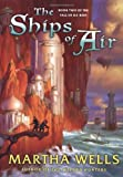The Ships of Air (The Fall of Ile-Rien, Book 2) (0380977893) by Wells, Martha