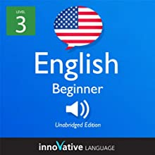 Learn English - Level 3: Beginner English, Volume 1: Lessons 1-25 (       UNABRIDGED) by Innovative Language Learning Narrated by Chihiro Nakajima, Daniel Beck