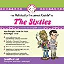The Politically Incorrect Guide to the Sixties Audiobook by Jonathan Leaf Narrated by Rick Silversmith