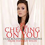 I'm Cheating On You: 3 Cuckolding Confessions | Hannah Wilde