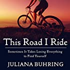 This Road I Ride: Sometimes It Takes Losing Everything to Find Yourself Hörbuch von Juliana Buhring Gesprochen von: Henrietta Meire