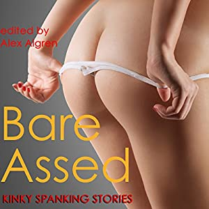 Bare Assed: Kinky Spanking Stories Audiobook