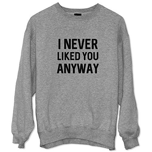I Never Liked You Anyway Quote Felpa Sweatshirt Sweater Unisex / Spedizione Veloce / S M L XL XXL dimensioni