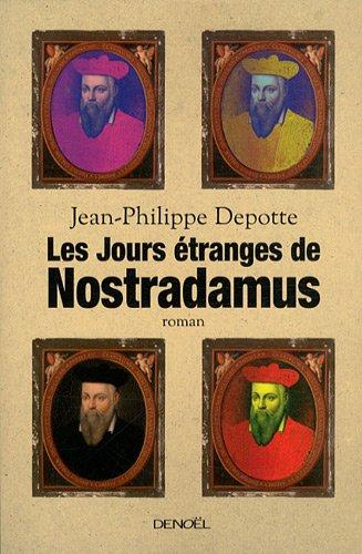 Jean-Philippe Depotte - Les jours �tranges de Nostradamus