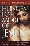 Hungry for More of Jesus: Experiencing His Presence in These Troubled Times