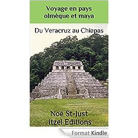 Voyage en pays olm�que et maya (illustr�): Veracruz - Oaxaca - Chiapas