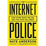 The Internet Police: How Crime Went Online, and the Cops Followed ~ Nate Anderson