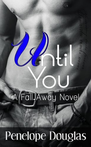 Until You (Fall Away Series) by Penelope Douglas