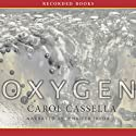Oxygen: A Novel (       UNABRIDGED) by Carol Wiley Cassella Narrated by Jennifer Ikeda
