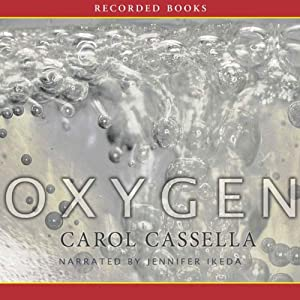 Oxygen: A Novel | [Carol Wiley Cassella]