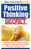 Positive Thinking Secret:Transform your Thinking Through the Methods that Have been Proven Effective Time after Time (Positive Thinking, Positive Thinking Secret, Time after Time) (English Edition)