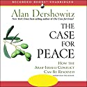 The Case for Peace: How the Arab-Israeli Conflict Can Be Resolved Audiobook by Alan Dershowitz Narrated by Alan Dershowitz